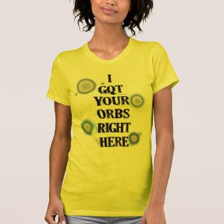 I got your orbs t-shirt