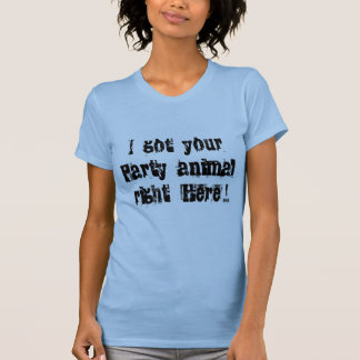 I Got Your Party Animal Right Here! T-Shirt