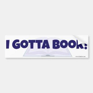 I Gotta Book! Car Bumper Sticker