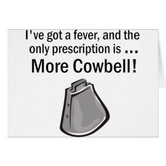 I Gotta have More Cowbell Greeting Card