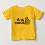 I Gotta Have More Cowbell Infant T-shirt