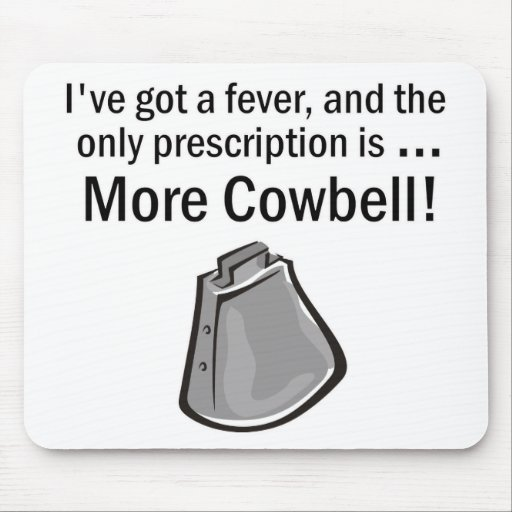 I Gotta have More Cowbell Mouse Mat
