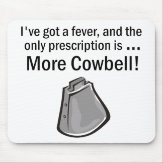 I Gotta have More Cowbell Mouse Pad