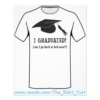 """I Graduated!  Can I go back to bed now? 4.5"""" X 5.6"""" Flyer"""