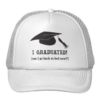 I Graduated!  Can I go back to bed now? Trucker Hat