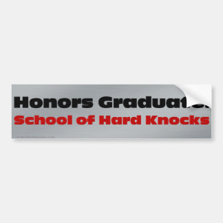I graduated from the school of  hard knocks bumper stickers