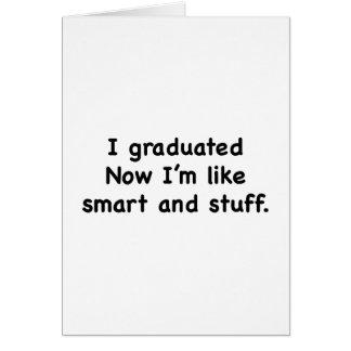 I Graduated Now I'm Like Smart And Stuff Card