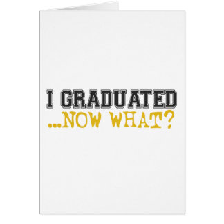 I Graduated, now what? Card