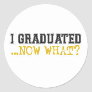 I Graduated, now what? Classic Round Sticker