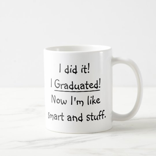 I Graduated Smart Grad Funny Graduation Day Quote Coffee Mug