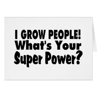 I Grow People What s Your Super Power Greeting Cards