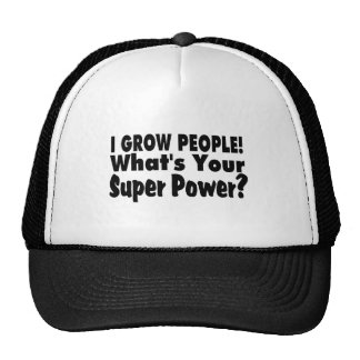 I Grow People. What's Your Super Power Trucker Hat