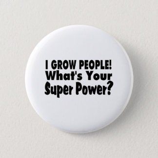 I Grow People. What's Your Super Power Button