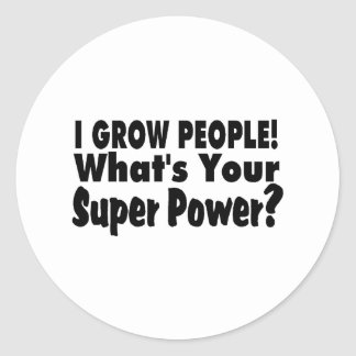 I Grow People. What's Your Super Power Classic Round Sticker