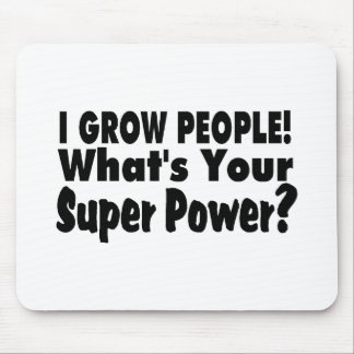 I Grow People. What's Your Super Power Mouse Pad
