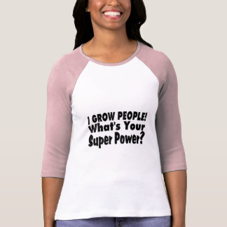 I Grow People. What's Your Super Power T Shirt