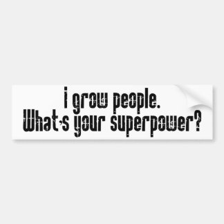 I Grow People What's Your Superpower? Bumper Sticker