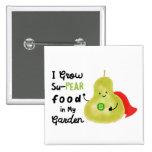 "I Grow Su- pear Food in My Garden - Button 3"""