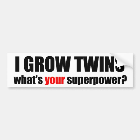 I grow twins, what's your superpower? bumper sticker