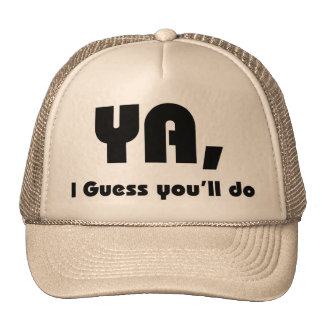 I Guess You'll Do Hat