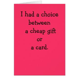 I had a choice between a cheap gift ora card. card