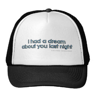 I had a dream about you last night. trucker hat
