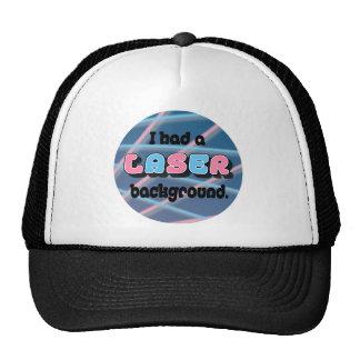 I Had a Laser Background. Trucker Hat