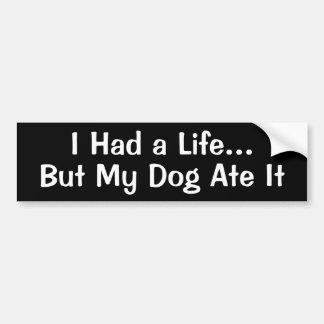 I Had a Life...But My Dog Ate It Bumper Sticker