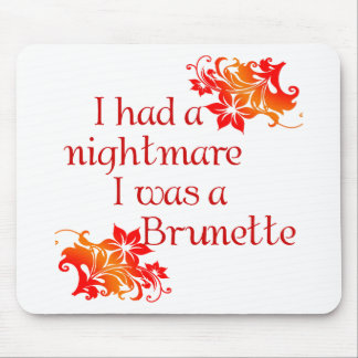I HAD A NIGHTMARE I WAS A BRUNETTE MOUSE PAD