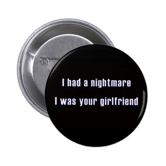 I had a nightmare i was your girl friend 2 inch round button