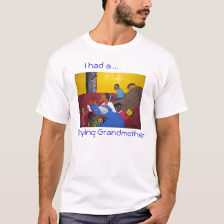I Had A Praying Grandmother T-Shirt