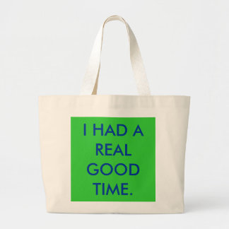 I HAD A REAL GOOD TIME. LARGE TOTE BAG