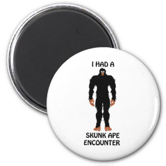 I HAD A SKUNK APE ENCOUNTER MAGNETS