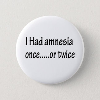 I Had Amnesia Once Or Twice Pinback Button