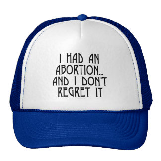 I had an abortion...and I don't regret it Trucker Hat