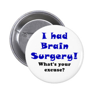 I Had Brain Surgery Whats Your Excuse Button