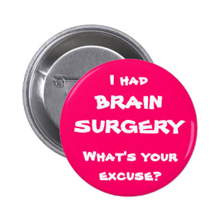 I had brain surgery, what's your excuse? buttons