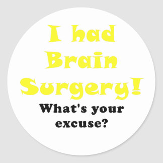 I had Brain Surgery Whats Your Excuse Classic Round Sticker