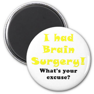 I had Brain Surgery Whats Your Excuse Magnet