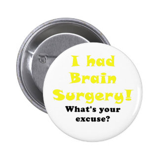 I had Brain Surgery Whats Your Excuse Pinback Button