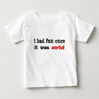i had fun once it was awful infant t-shirt