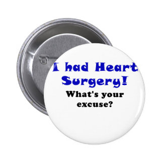 I Had Heart Surgery Whats Your Excuse Pinback Button