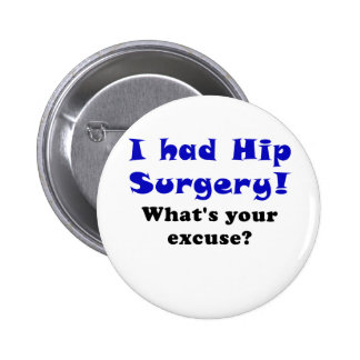 I Had Hip Surgery Whats Your Excuse Button