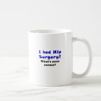I Had Hip Surgery Whats Your Excuse Coffee Mug