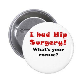 I Had Hip Surgery Whats Your Excuse Pinback Button