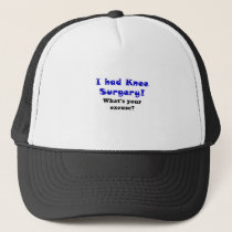 I Had Knee Surgery Whats Your Excuse Trucker Hat