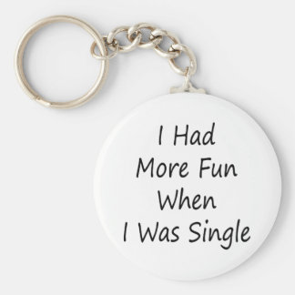 I Had More Fun When I Was Single Key Chain