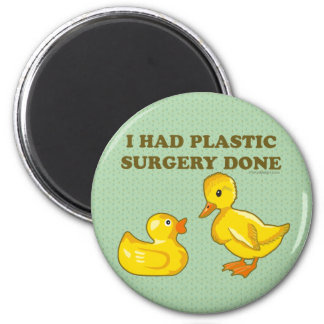 I Had Plastic Surgery Done 2 Inch Round Magnet