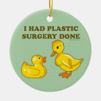 I Had Plastic Surgery Done Ceramic Ornament
