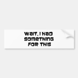 I had something for this bumper sticker